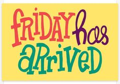 Friday has arrived friday happy friday tgif friday quotes friday quote happy friday quotes Good Morning Friday Images, Monday Morning Quotes, Happy Friday Quotes, Friday Morning, Happy Quotes, Morning Images, Morning Morning, Viernes Friday, I Hate Mondays
