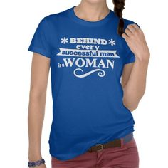 Behind every successful man is a WOMAN - Tshirt
