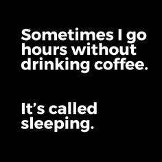 And then I dream about coffee...
