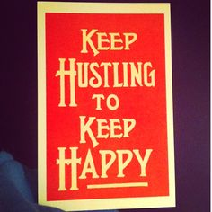 Hustle..what i tell myself every friday lol