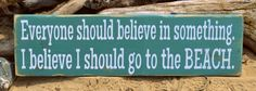 Everyone Should Believe In Something I Believe I Should Go To The Beach Sign Teal Turquoise Beach Coastal Decor Sign