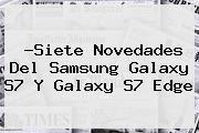 http://tecnoautos.com/wp-content/uploads/imagenes/tendencias/thumbs/siete-novedades-del-samsung-galaxy-s7-y-galaxy-s7-edge.jpg Samsung Galaxy S7. ?Siete novedades del Samsung Galaxy S7 y Galaxy S7 Edge, Enlaces, Imágenes, Videos y Tweets - http://tecnoautos.com/actualidad/samsung-galaxy-s7-siete-novedades-del-samsung-galaxy-s7-y-galaxy-s7-edge/