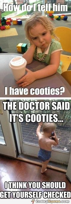 Cute babies have cooties. How do I tell him I have cooties. I spoke with the doctor, you should get yourself checked. Find funny babies at Crazy Hyena.