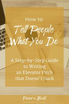 Struggle explaining to people what you do for a living? Here's a step-by-step guide to writing an elevator pitch that doesn't suck- -- Favor the Bold Communications