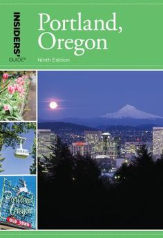 Insiders' guide to Portland, Oregon : including the metro area and Vancouver, Washington.8/17