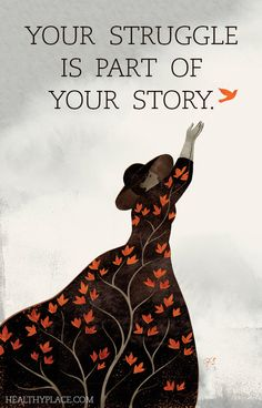 """Quote on mental health: """"Your struggle is part of your story."""" www.HealthyPlace.com"""