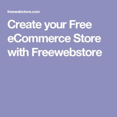 Create your Free eCommerce Store with Freewebstore