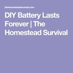 DIY Battery Lasts Forever | The Homestead Survival