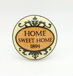 Are you interested in our Home Sweet Home? With our Cupboard Knob you need look no further.