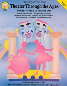 Theater Through the Ages, Grades 5 - 8: Primitive Man to Present Day