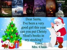 I've made my request of santa this year, have you? I want all of Christy Sloat Author's books she's Ah Mazeballs!!!!