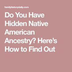 Do You Have Hidden Native American Ancestry? Here's How to Find Out