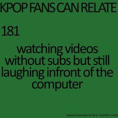 Very relatable- I do this all the time! A Kpop fans can relate quote about laughing to videos without subs