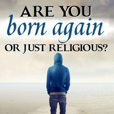 Are You Born Again or Religious? - Foundational