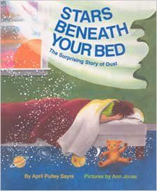 "Stars Beneath Your Bed: The Surprising Story of Dust. I read this to kinder. Asked before reading, ""what do you think dust is?"" Asked again after reading. All were amazed."