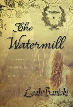 Book 4 of Wildflower Series - By Leah Banicki  Christian Historical Romance   The Watermill: Western Romance on the Frontier Book #4 (Wildflowers) by Leah Banicki http://www.amazon.com/dp/B00ZTDHM2C/ref=cm_sw_r_pi_dp_ZTe.vb0HC9MVC