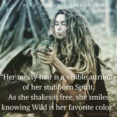 Her messy hair a visible attribute of her stubborn spirit. As she shakes it free, she smiles knowing wild is her favorite colour. ~ j. iron word WILD WOMAN SISTERHOODॐ #WildWomanSisterhood #wildwoman #wildwomen #wildwomanmedicine