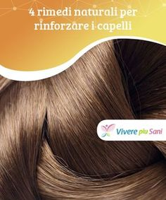 4  rimedi naturali per rinforzare i capelli Potete ricorrere a quattro rimedi  naturali per   d5047fe302fc