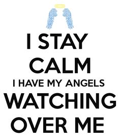 I have angels Watch Over Me, Stay Calm, Angels And Demons, Keep Calm, Keep Clam