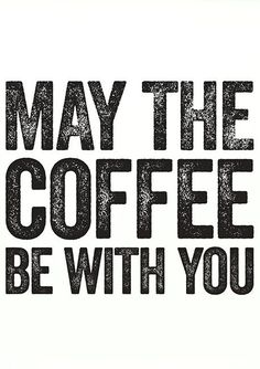 May the coffee be with you.
