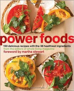Power Foods: 150 Delicious Recipes with the 38 Healthiest Ingredients: The Editors of Whole Living Magazine: 9780307465320: Amazon.com: Books
