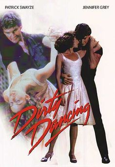 DIRTY DANCING what person in their right mind does not like this movie