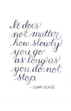 Não importa como lentamente você vai contanto que você não parar.