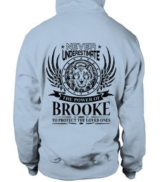 # BROOKE NEVER UNDERESTIMATE .  BROOKE NEVER UNDERESTIMATE  A GIFT FOR THE SPECIAL PERSON  It's a unique tshirt, with a special name!   HOW TO ORDER:  1. Select the style and color you want:  2. Click Reserve it now  3. Select size and quantity  4. Enter shipping and billing information  5. Done! Simple as that!  TIPS: Buy 2 or more to save shipping cost!   This is printable if you purchase only one piece. so dont worry, you will get yours.   Guaranteed safe and secure checkout via:  Paypal…