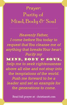 Prayer for Purity of Mind, Body & Soul. Psalm 51:10 Create in me a clean heart, O God, and renew a right spirit within me. http://the30daychallenge.myisagenix.com/weight-loss
