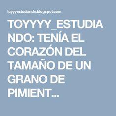 TOYYYY_ESTUDIANDO: TENÍA EL CORAZÓN DEL TAMAÑO DE UN GRANO DE PIMIENT...