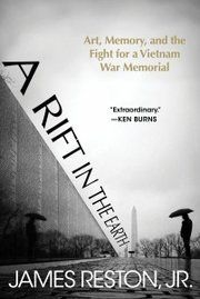 """James Reston Jr.'s """"A Rift in the Earth"""" tells how a bitter controversy over the Vietnam War memorial ended in national reconciliation."""