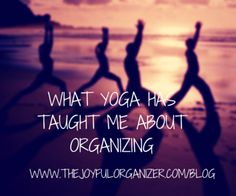 What Yoga Has Taught Me About Organizing
