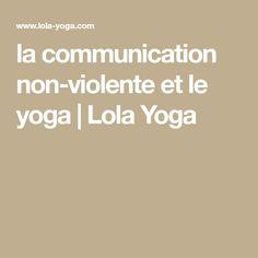 la communication non-violente et le yoga | Lola Yoga