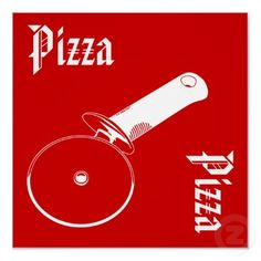 pizza, pizza poster going up for sale on zazzle today. YOu can change the words, or take them off all together. a great way to add art, and show your quirky side at the same time.