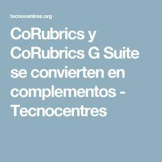 CoRubrics y CoRubrics G Suite se convierten en complementos - Tecnocentres