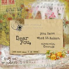 This is a sweet message for all the women and daughters  I know. It's called: Sincerely, Courage