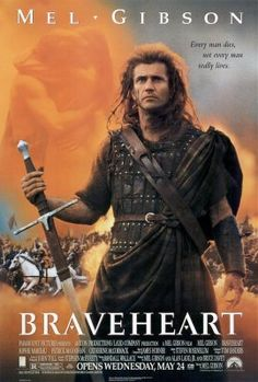 Braveheart -- Mel Gibson at his greatest.