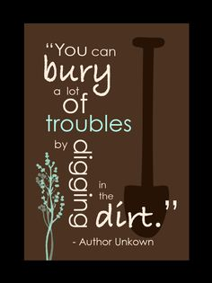 You can bury a lot of troubles by digging in the dirt