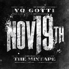 """Yo Gotti the 'King of Memphis' is back with his new offering """"November 19th: The Mixtape."""" Features include Meek Mill, DJ Drama, Shy Glizzy"""