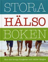 Stora hälsoboken : hur din kropp fungerar och håller längre av Helen Wallskär m.m.