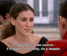 """""""A relationship is like couture-if it doesn't fit perfectly, it's a disaster"""""""