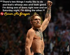 """There's two things I really like to do and that's whoop ass and look good. I'm doing one of them right now and on Saturday night, I'm doing the other."" - #ConorMcGregor"