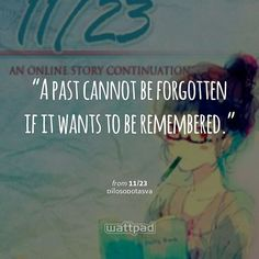 """""""A past cannot be forgotten if it wants to be remembered."""" from 11/23 by pilosopotasya { #wattpad #quotes #watty #wattpadlover #reading }"""