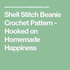 Shell Stitch Beanie Crochet Pattern - Hooked on Homemade Happiness
