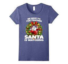 Womens Be Nice To The Teacher Santa Is Watching T Shirt S... https://www.amazon.com/dp/B077KD7FFC/ref=cm_sw_r_pi_dp_x_i.ZdAb9GQE03A