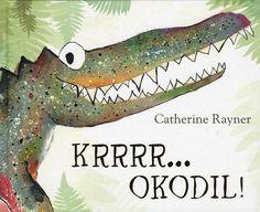 Pas maar op voor: Krrr... okodil! (Catherine Rayner). Prentenboek van het Jaar 2014. Vanaf 4 jaar.