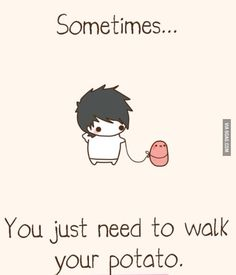 "Kawaii Potatookay but I read this as ""Somtimes u need to walk, u potato"" and was like oh yeah lol Kawaii Potato, Cute Potato, Tiny Potato, Kawaii Drawings, Cute Drawings, Funny Cute, Hilarious, John Johnson, L Lawliet"