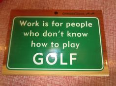 work is for people who don't play golf wooden by kookykitsch, I Rock Bottom Golf #rockbottomgolf