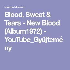 Blood, Sweat & Tears - New Blood (Album1972) - YouTube_Gyűjtemény