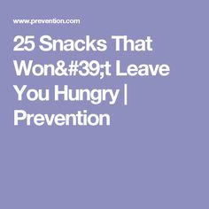 25 Snacks That Won't Leave You Hungry | Prevention